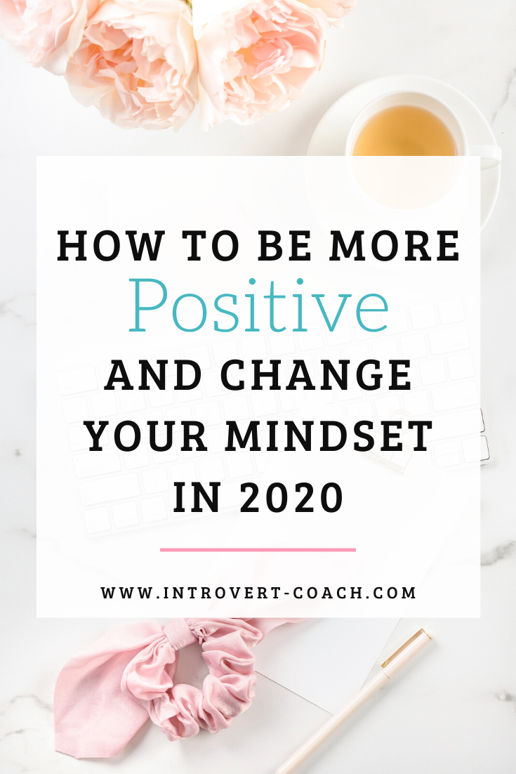 How to Be More Positive and Change your Mindset in 2020