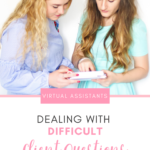 How to Handle Difficult Client Questions as a Virtual Assistant